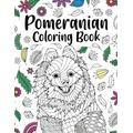 Pomeranian Coloring Book: Adult Coloring Book, Pomeranian Lover Gift, Animal Coloring Book, Floral Mandala Coloring Pages, Activity Coloring