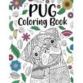 Pug Dog Coloring Book: Adult Coloring Book, Funny Dog Coloring, Animal Coloring Book, Floral Mandala Coloring Pages, Gifts for Pet Lover