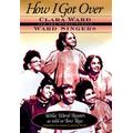How I Got Over: Clara Ward and the World-Famous Ward Singers