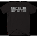 sorry im late i didnt want to come T-Shirt for men XLarge Black
