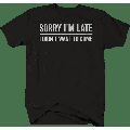 sorry im late i didnt want to come T-Shirt for men Large Black