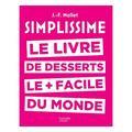 Simplissime le livre de desserts le plus facile du monde Hachette pratique