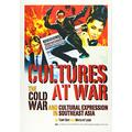 Cultures at War: The Cold War and Cultural Expression in Southeast Asia (Studies on Southeast Asia)