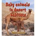 Baby Animals in Desert Habitats (Habitats of Baby Animals (Library))