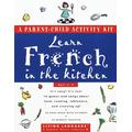 Learn French in the Kitchen: A Parent/Child Activity Kit (Living Language Parent/Child Activity Kit)