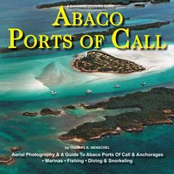 A Bahamas Cruising Guide -- Abaco Ports Of Call: A Guide To Abaco Ports Of Call And Anchorages (Volume 3)