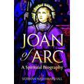 Joan of Arc: A Spiritual Biography (Lives & Legacies (Crossroad))