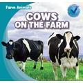 Cows on the Farm (Farm Animals (Gareth Stevens))