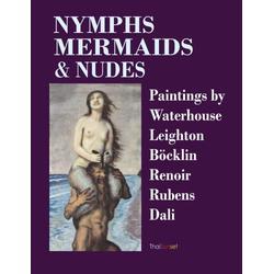 Nymphs Mermaids & Nudes: Paintings by Waterhouse Leighton Boecklin Renoir Rubens Dali