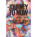 My Journey to Now, Plus Tools for the Seeker: A Spiritual Memoir