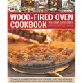 Wood-Fired Oven Cookbook : 70 Recipes for Incredible Stone-Baked Pizzas and Breads, Roasts, Cakes and Desserts, All Specially Devised for the Outdoor Oven and Illustrated in Over 400 Photographs (Hardcover)