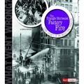 The Triangle Shirtwaist Factory Fire : Core Events of an Industrial Disaster