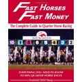 Fast Horses, Fast Money: The Complete Guide to Quarter Horse Racing. Subtitle: Everything You Need to Know to Win Quarter Horse Races