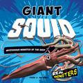 Giant Squid: Mysterious Monster of the Deep (Real Monsters)