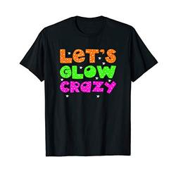 Glow Party Clothing Glow Party T Shirt Let's Glow Crazy