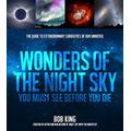 Wonders of the Night Sky You Must See Before You Die: The Guide to Extraordinary Curiosities of Our Universe