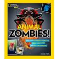 Animal Zombies!: And Other Bloodsucking Beasts, Creepy Creatures, and Real-Life Monsters (National Geographic Kids)