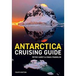 Antarctica Cruising Guide: Fourth edition: Includes Antarctic Peninsula, Falkland Islands, South Georgia and Ross Sea