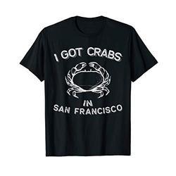 I got crabs in San Francisco Shirt - Funny San Fran Tee