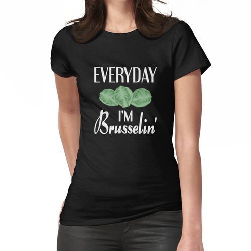 Jeden Tag bin ich Brüsseler Frauen T-Shirt