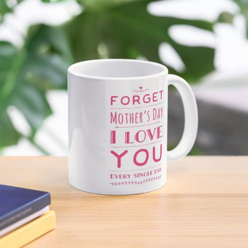 Vergiss den Muttertag Tasse