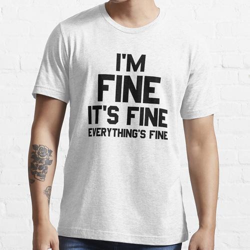 Ich bin fein, es ist fein alles ist fein Zitat T-Shirt Essential T-Shirt