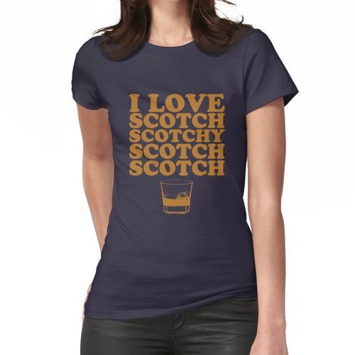 Ich liebe Scotch. Scotch Scotch Scotch Scotch. Frauen T-Shirt