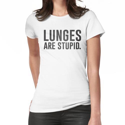 Ausfallschritte sind dumm Frauen T-Shirt