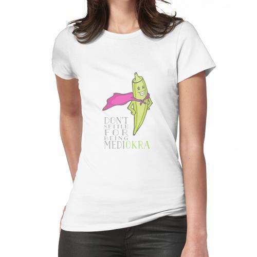 Begib dich nicht darauf, Medi-Okra zu sein! Frauen T-Shirt