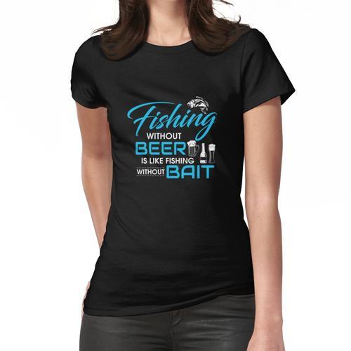 Angeln ohne Bier ist wie Angeln ohne Köder Frauen T-Shirt