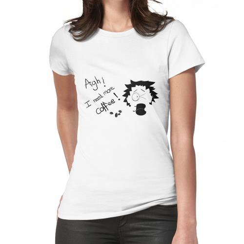 ARG! Brauche mehr Kaffee! Tweak Tweak Frauen T-Shirt