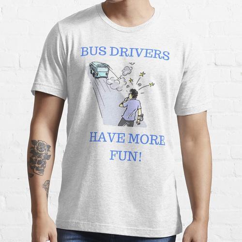 Busfahrer haben mehr Spaß - Busfahrer - Busfahrer Essential T-Shirt