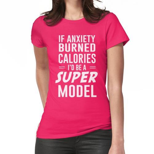 Wenn Angst Kalorien verbrannt wäre ich ein super Modell Frauen T-Shirt