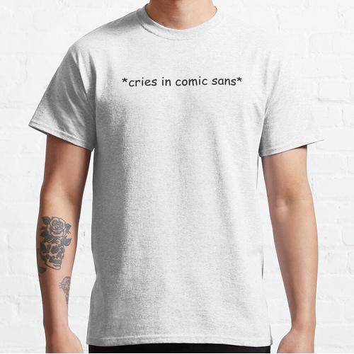 *cries in comic sans* - sticker / hoody / notebook Classic T-Shirt