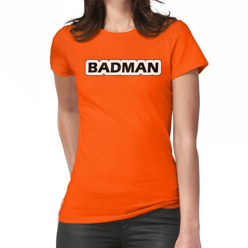 Der Badman! Frauen T-Shirt