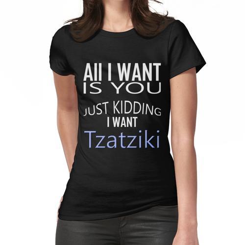 I want Tzatziki. Gyros Frauen T-Shirt