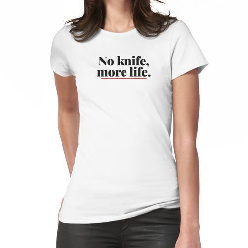 Kein Messer, mehr Leben. Frauen T-Shirt