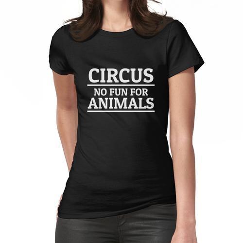 Zirkus Kein Spaß für Tiere Tierschutz Zirkustiere Frauen T-Shirt