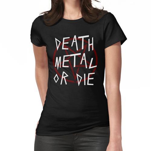 TOD METALL ODER STERBEN - TOD METALL UND SCHWER METALL Frauen T-Shirt