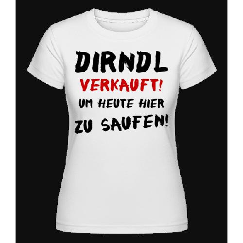 Dirndl Verkauft Zum Saufen - Shirtinator Frauen T-Shirt
