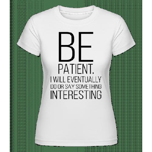 Be Patient I'm Interesting - Shirtinator Frauen T-Shirt