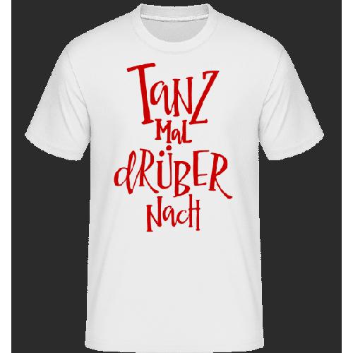 Tanz Mal Drüber Nach - Shirtinator Männer T-Shirt
