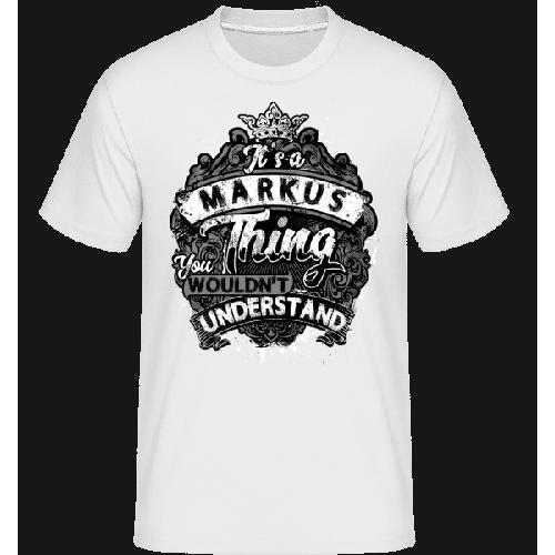 It's A Markus Thing - Shirtinator Männer T-Shirt