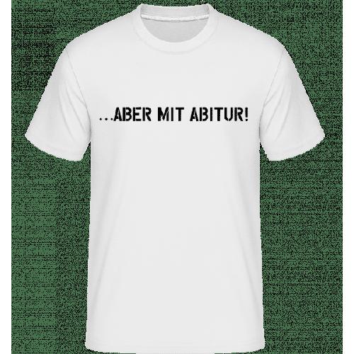 Aber Mit Abitur - Shirtinator Männer T-Shirt