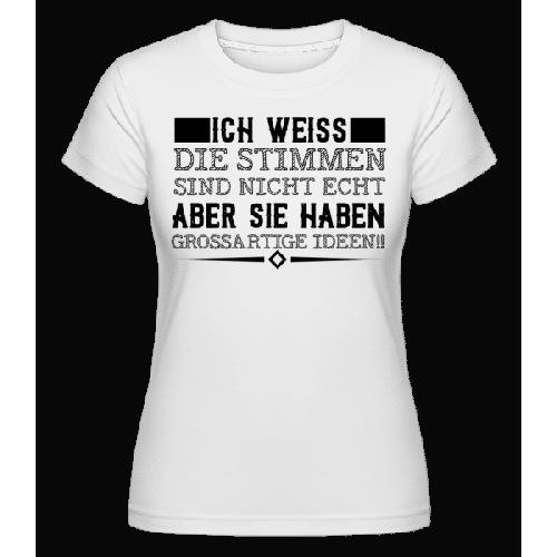 Die Stimmen Haben Geniale Ideen - Shirtinator Frauen T-Shirt