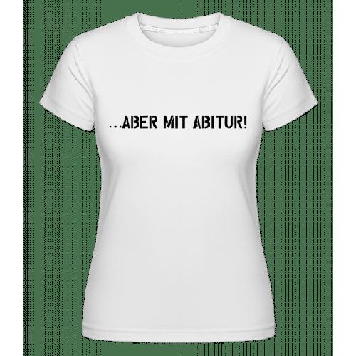 Aber Mit Abitur - Shirtinator Frauen T-Shirt