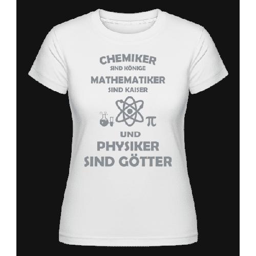Physiker Sind Götter - Shirtinator Frauen T-Shirt