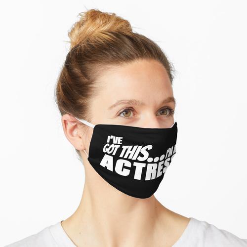 Ich habe das ... Ich bin eine Schauspielerin. Maske
