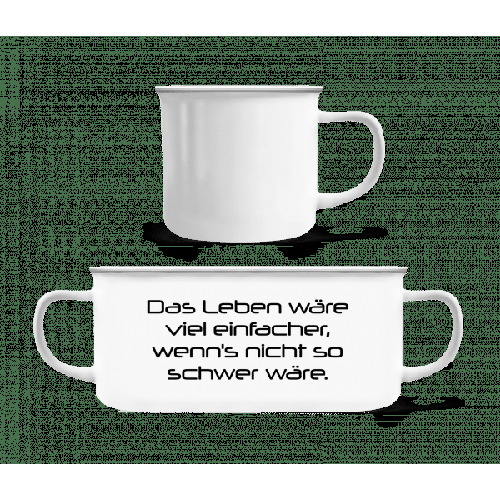 Das Leben Wäre Viel Einfacher Wenn's Nicht So Schwer Wäre - Emaille-Tasse