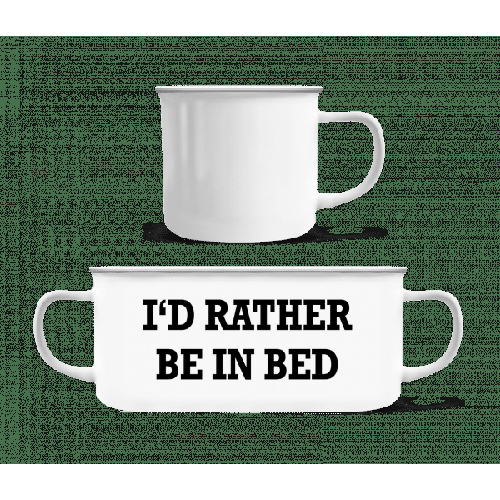 I'd Rather Be In Bed - Emaille-Tasse